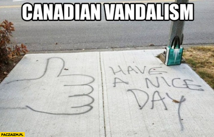 Canadian vandalism have a nice day