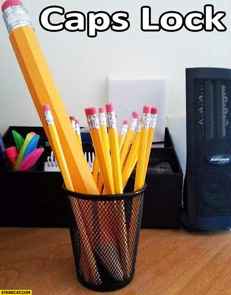 Caps lock huge pencil