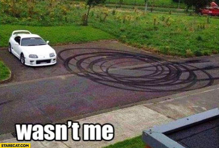 Car skid marks wasn't me