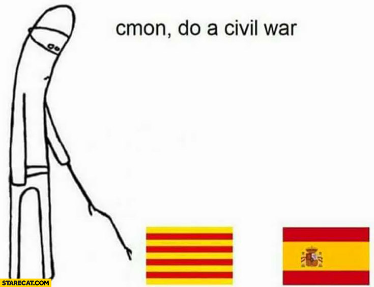 Catalonia Spain meme come on do a civil war