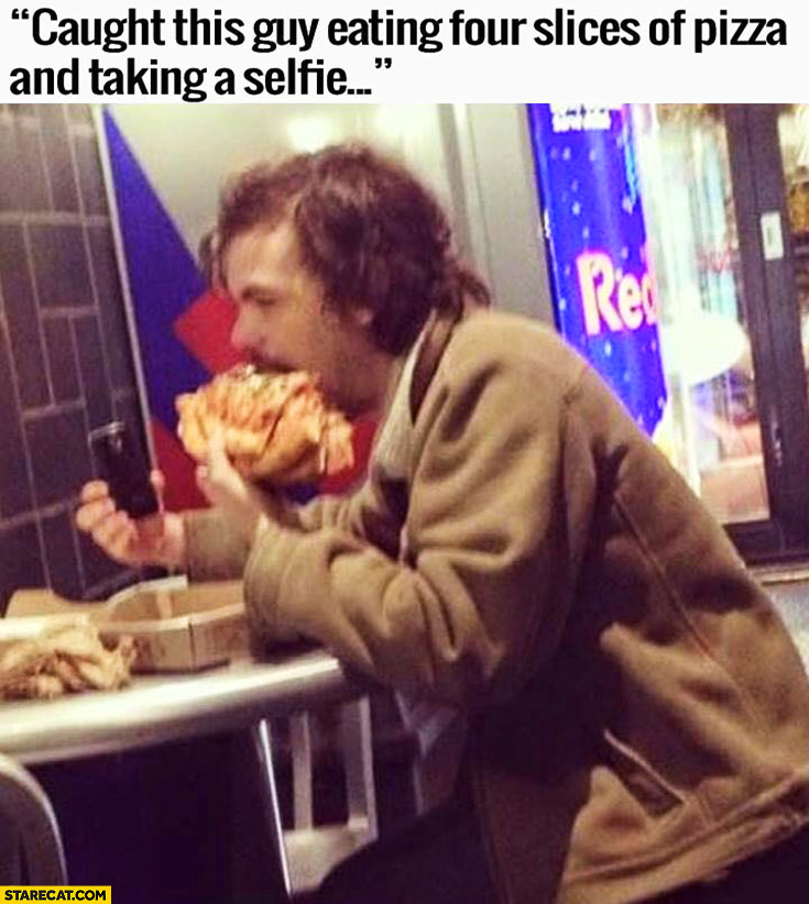 Caught this guy eating four slices of pizza at once and taking a selfie