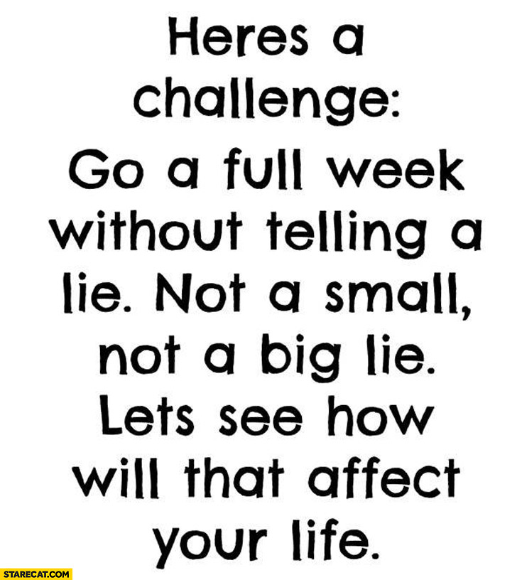 Challenge go a full week without telling a lie
