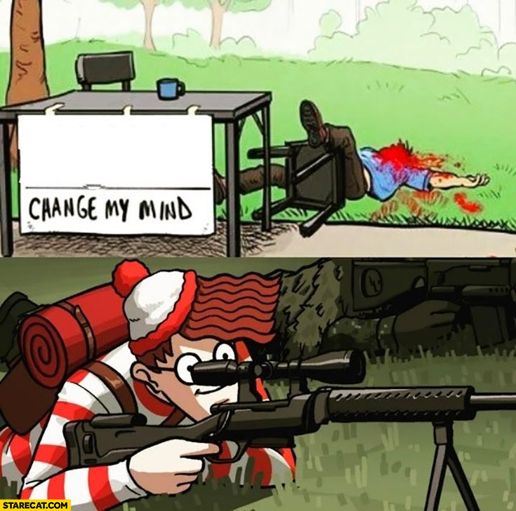 Change my mind meme Waldo shoots from distance sniper rifle literally