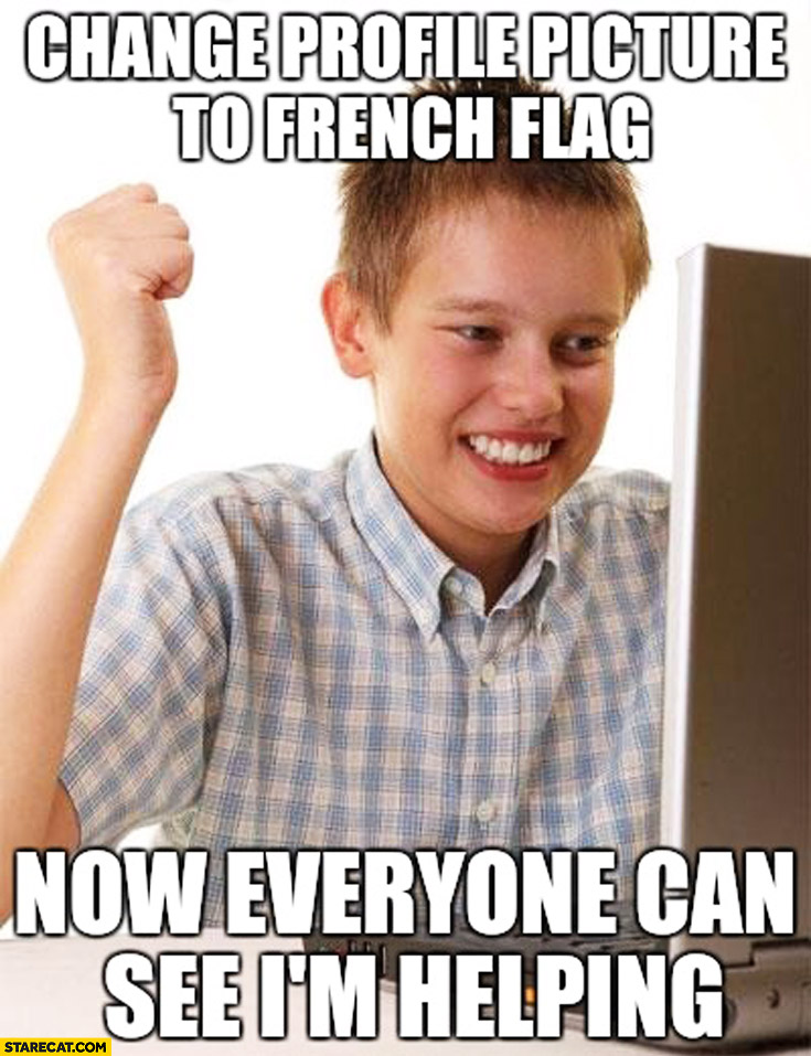 Change profile picture to French flag now everyone can see I'm helping kid meme