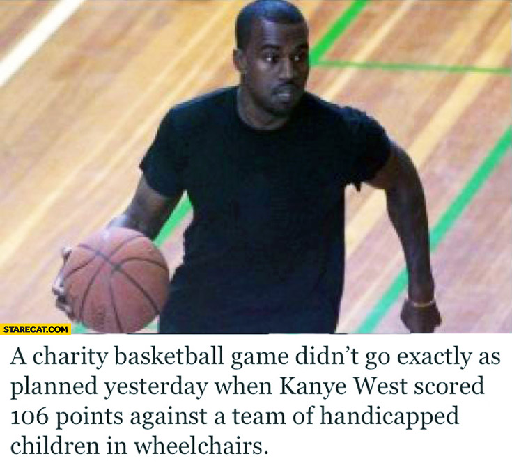 Charity basketball game Kanye West scored 106 points against team of handicapped disabled children in wheelchairs