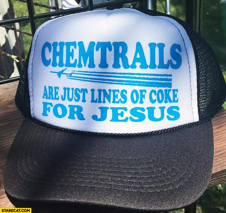 Chemtrails are just lines of Coke for Jesus trucker cap quote
