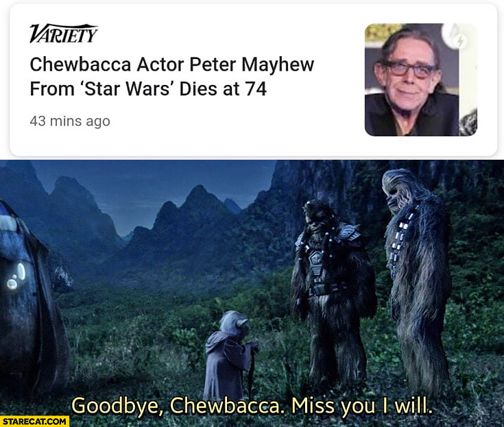 Chewbacca actor dies at 74 goodbye miss you I will