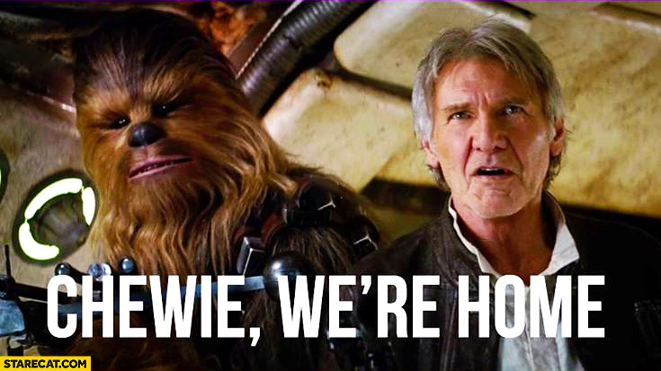 Chewie we're home new Star Wars force awakens