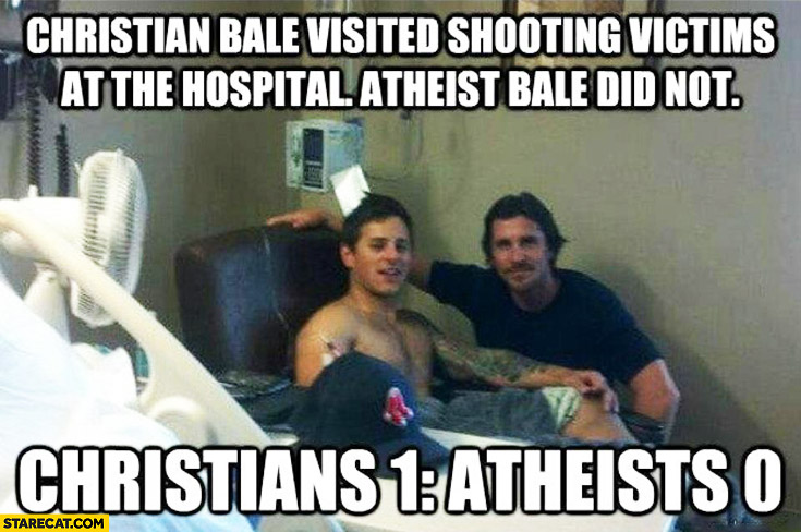 Christian Bale visited shooting victims at the hospital Atheist Bale did not. Christians: 1, Atheists: 0