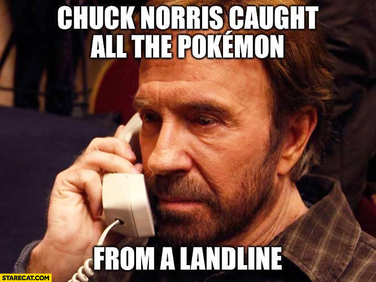 Chuck Norris caught all the Pokemon from a landline