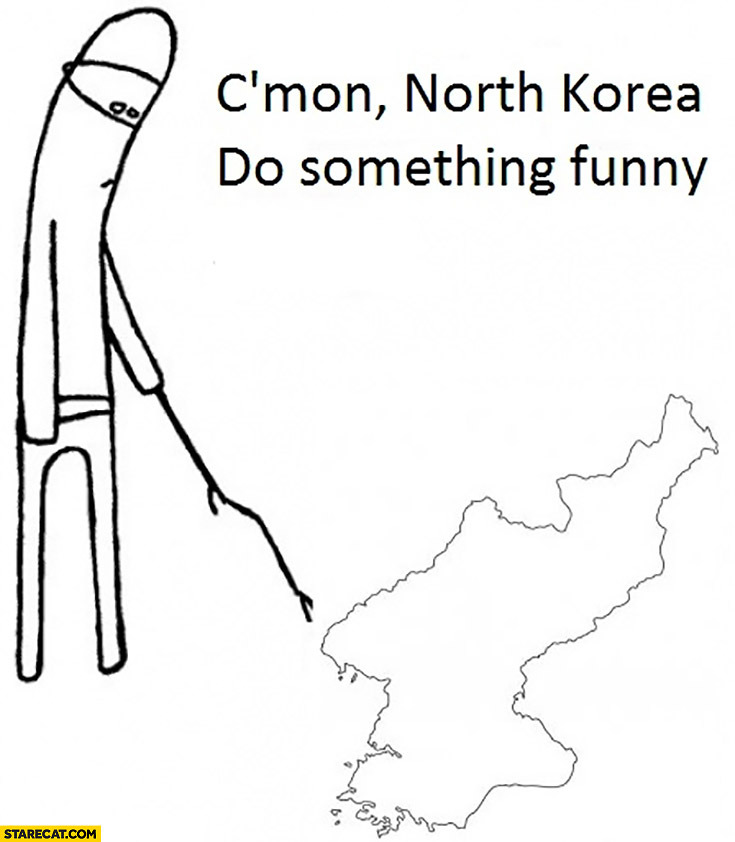 C'mon North Korea, do something funny meme