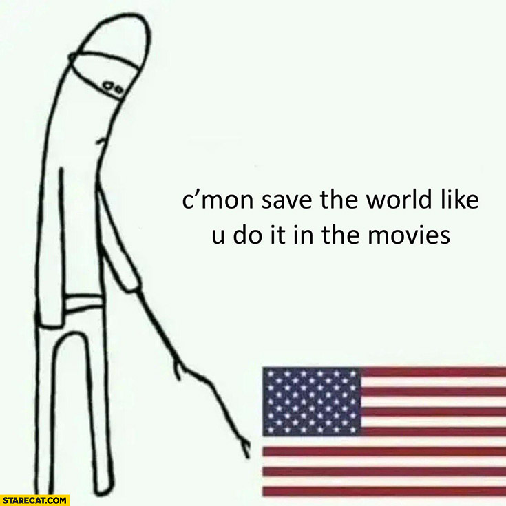 Come on USA save the world like you do it in the movies
