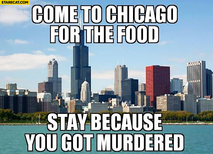 Come to Chicago for the food, stay because you got murdered