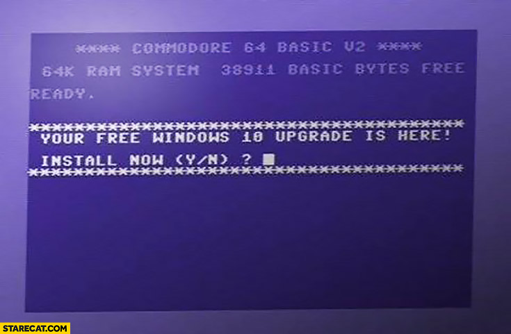 Commodore 64 your free Windows 10 upgrade is here! Install now? Yes / now