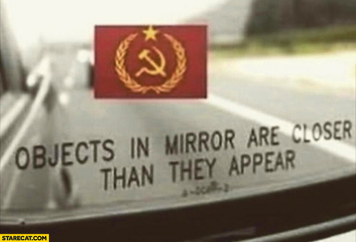 Communism objects in mirror are closer than they appear