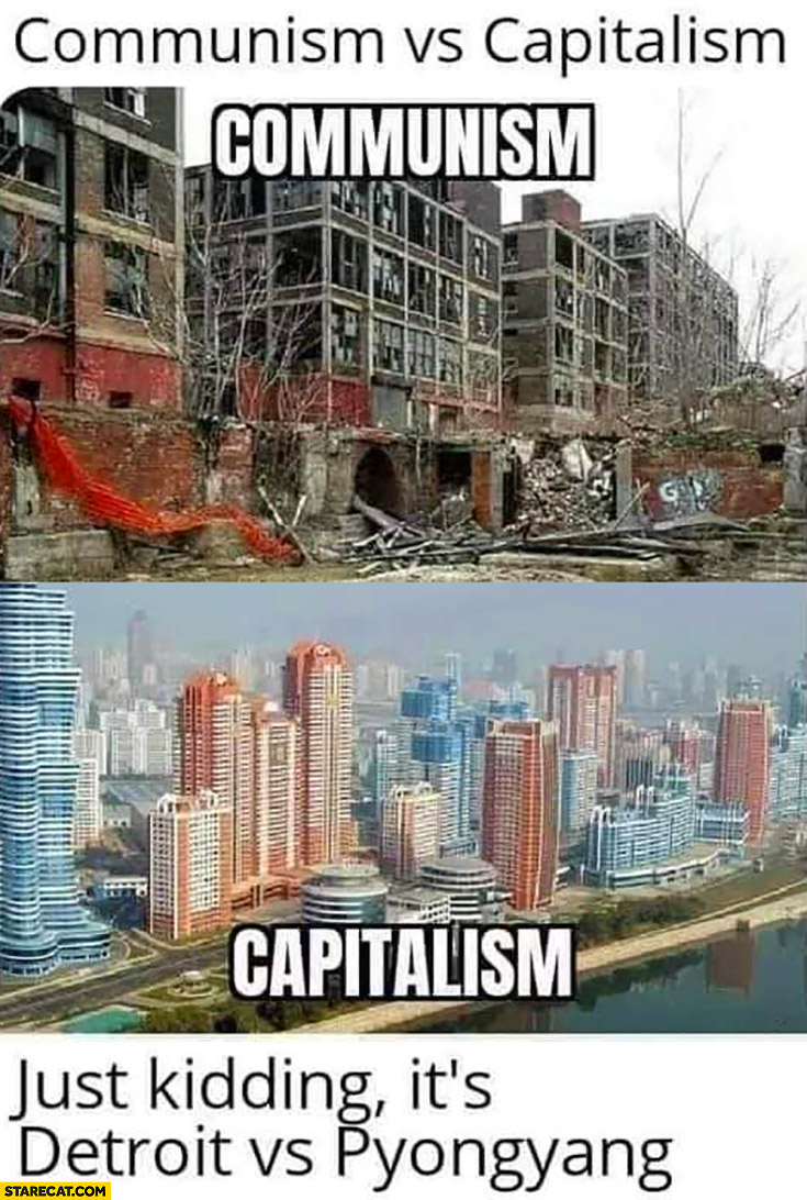 Communism vs capitalism just kidding its Detroit vs Pyongyang