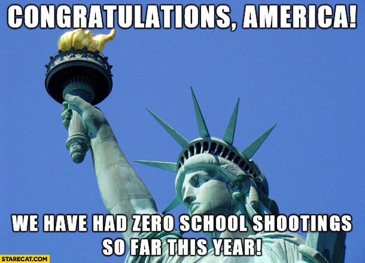 Congratulations America we have had zero school shooting so far this year
