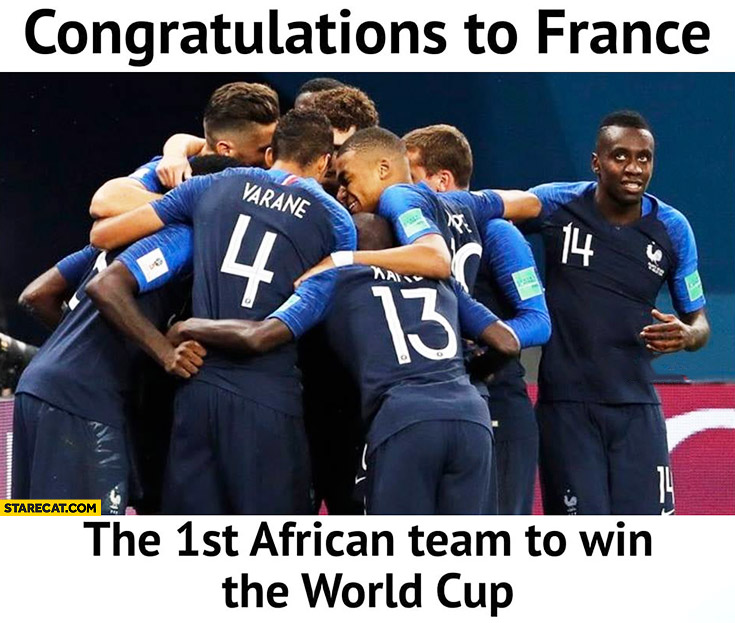 Congratulations to France the 1st African team to win the World Cup