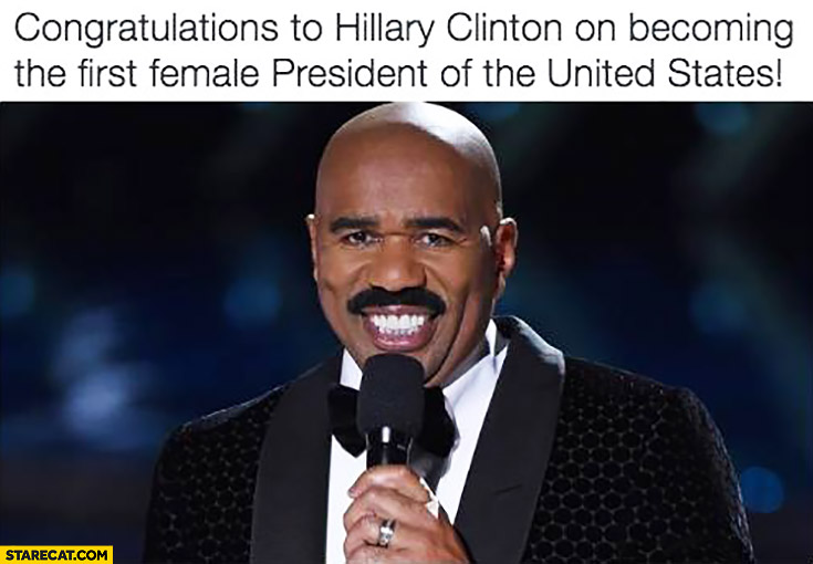 Congratulations to Hillary Clinton on becoming the first female president of the United States Steve Harvey