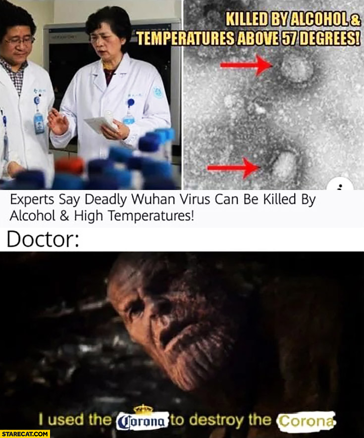 Corona virus can be killed by alcohol, I used the Corona Beer to destroy the corona virus