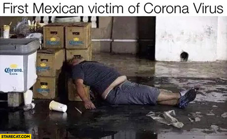 Corona virus meme first Mexican victim of Coronavirus man drunk with Corona beer