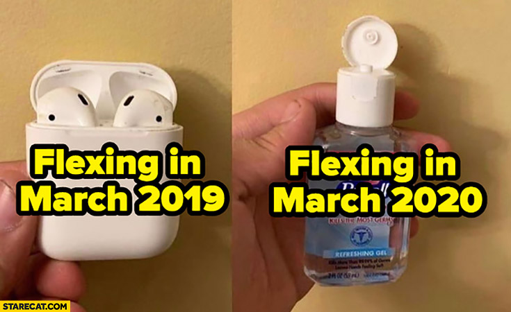 Corona virus memes flexing in march 2019 airpods, flexing in 2020 hand sanitizer