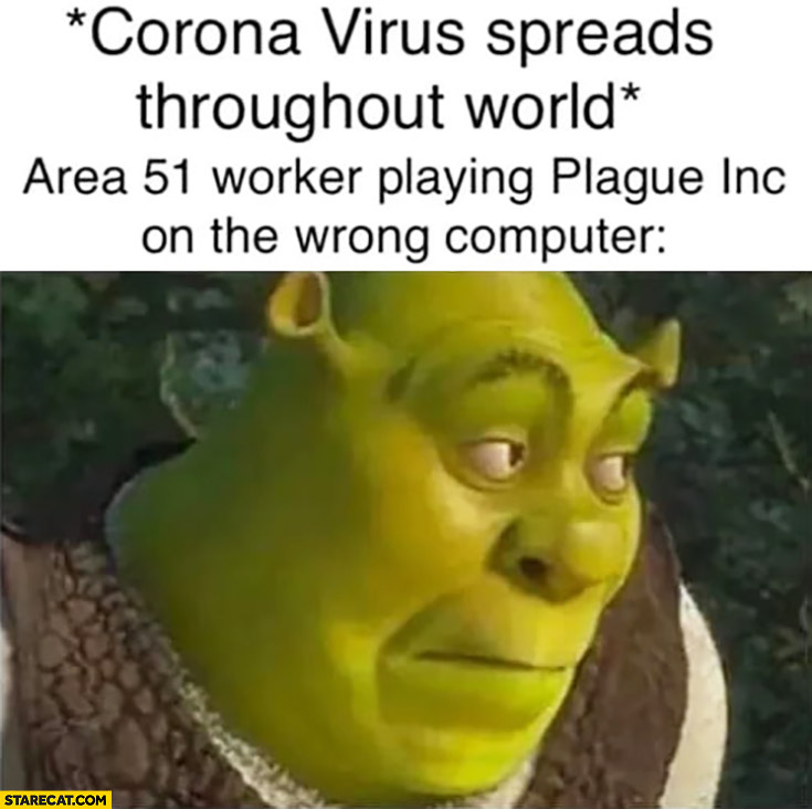 Corona virus spreads throughout world area 51 worker playing Plague Inc on the wrong computer Shrek