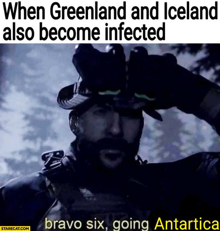 Corona virus when Greenland and Iceland also become infected bravo six going to Antarctica