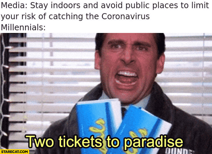 Coronavirus media: stay indoors and avoid public places, Millenials two tickets to paradise. The Office
