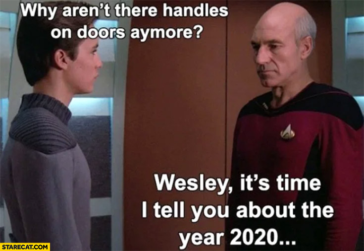 Coronavirus memes Star Trek why aren't there handles on doors anymore? It's time to tell you about the year 2020