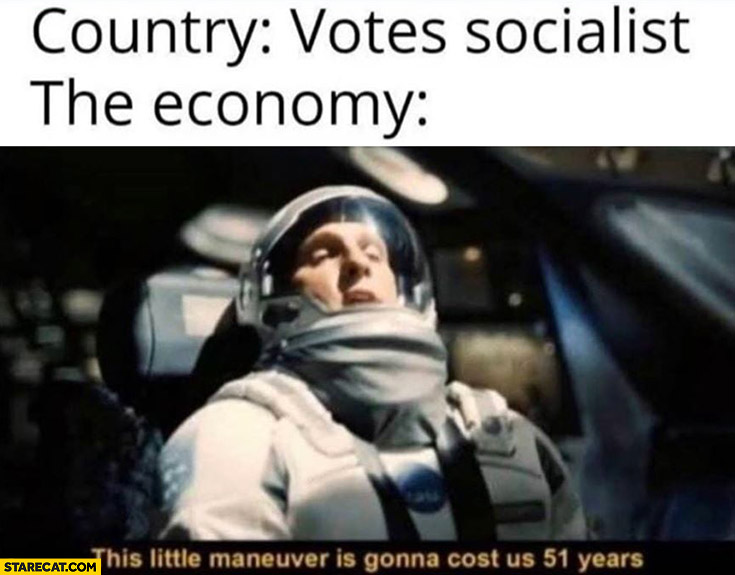 Country: votes socialist, the economy: this little maneuver is gonna cost us 51 years Interstellar