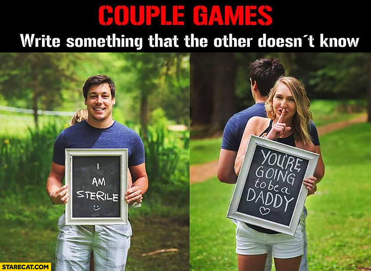 Couple games: write something the other doesn't know. Man: I am sterile, woman: you're going to be a daddy
