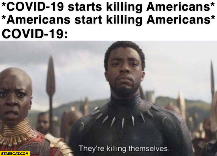 Covid-19 starts killing Americans then Americans start killing Americans, Covid-19: they're killing themselves