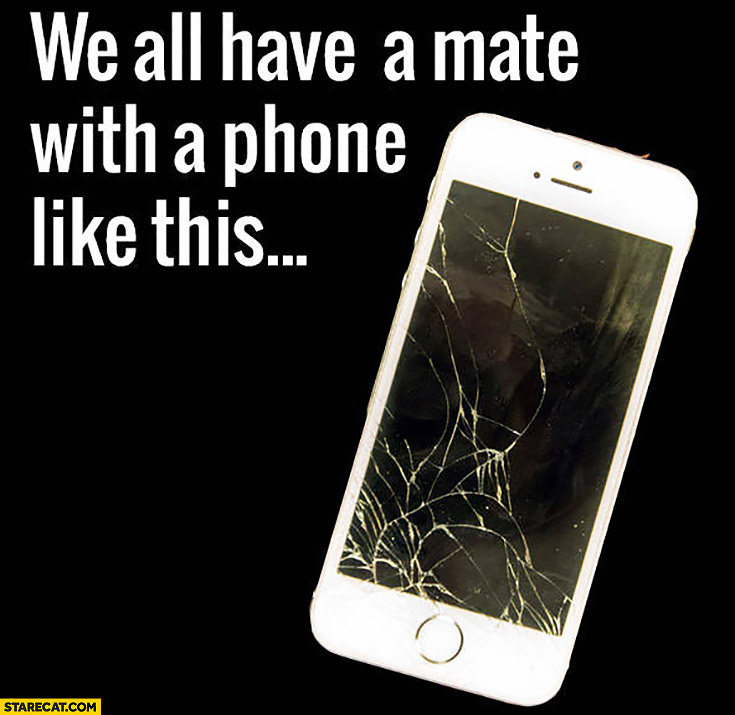 Cracked screen we all have a mate with phone like this