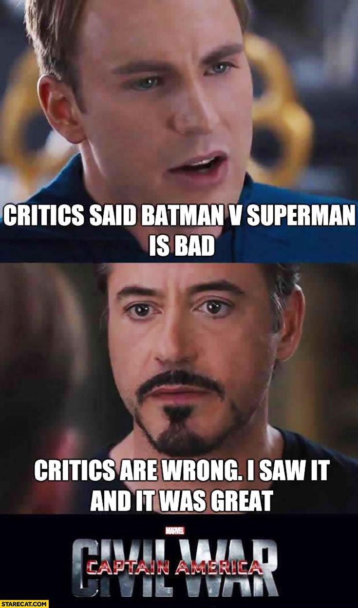 Critics said Batman vs Superman is bad. Critics are wrong, I saw it and it was great Civil War