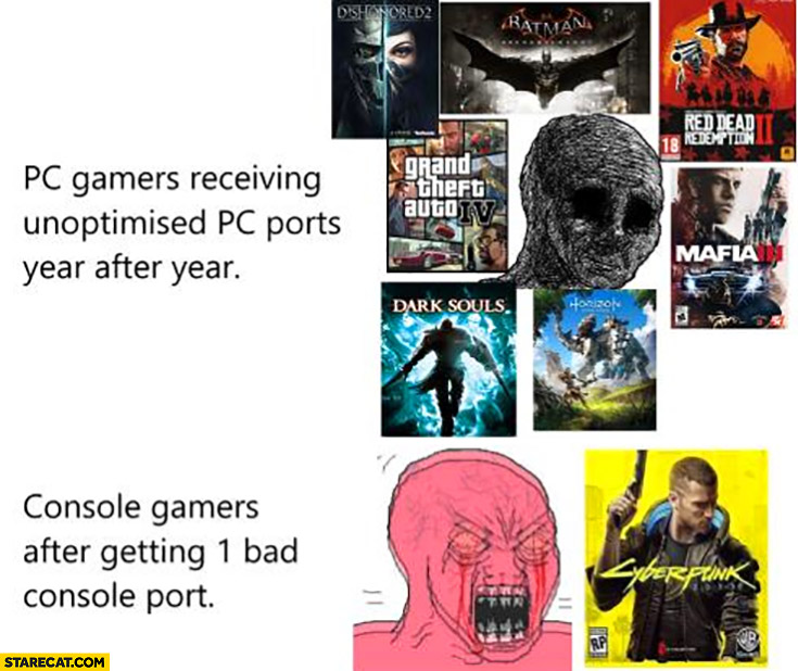 Cyberpunk 2077 PC gamers receiving unoptimised PC ports year after year vs console gamers after getting 1 bad console port
