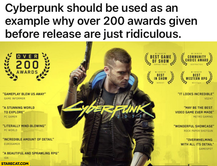 Cyberpunk should be used as an example why over 200 awards given before release are just ridiculous