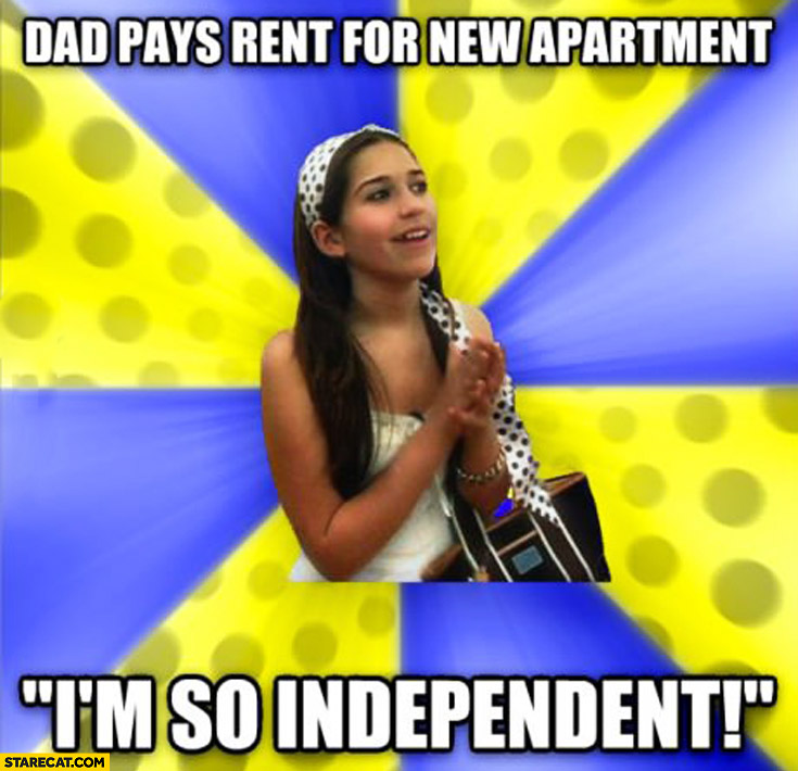 Dad pays rent for new apartment I'm so independent