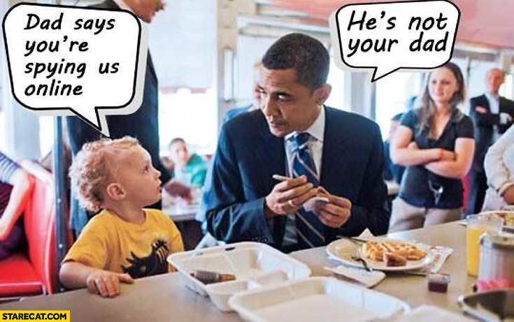 Dad says you're spying us online he's not your dad Obama kid