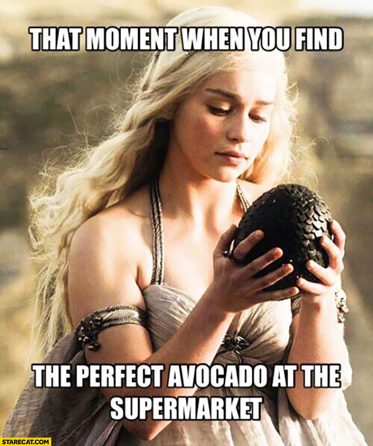 Daenerys that moment when you find the perfect avocado at the supermarket original meme Game of Thrones
