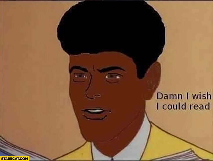 Damn I wish I could read black man cartoon meme