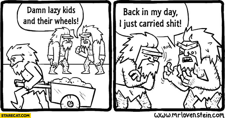 Damn lazy kids and their wheels, back in my day I just carried shit cavemen