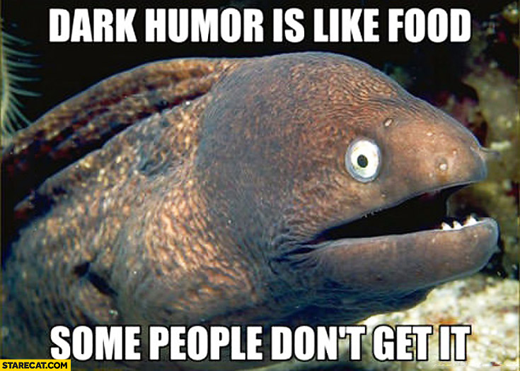 Dark humor is like food – some people don't get it fish meme