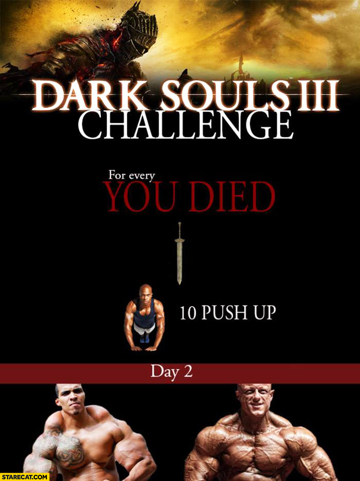 "Dark Souls challenge: for every ""you died"" 10 push ups, Day 2 you're ripped"