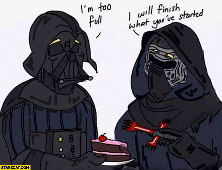 "Darth Vader: ""I'm too full to eat"", Kylo Ren: ""I will finish what you've started"""