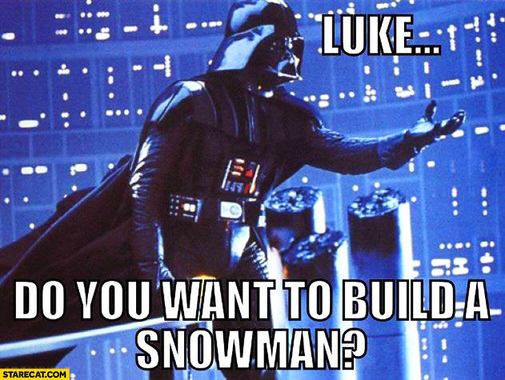 Darth Vader Luke do you want to build a snowman?