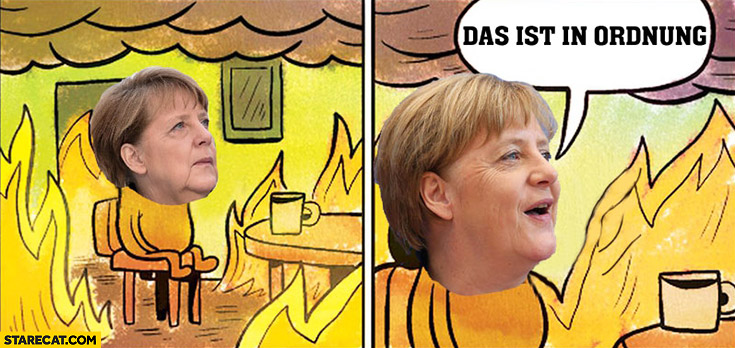 Das ist in ordnung Angela Merkel sitting in a fire