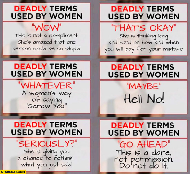 Deadly terms used by women: wow, that's okay, whatever, maybe, seriously, go ahead