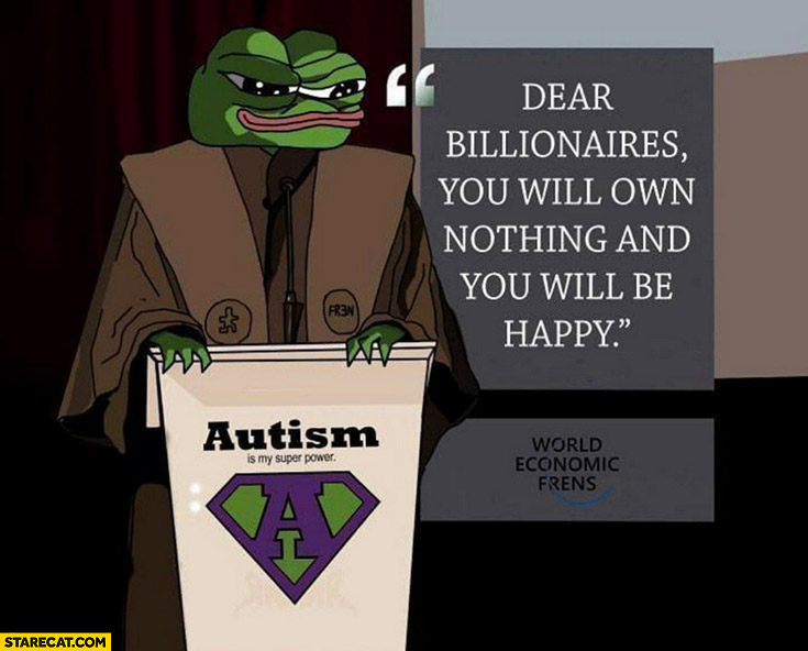 Dear billionaires you will own nothing and you will be happy Pepe frog meme