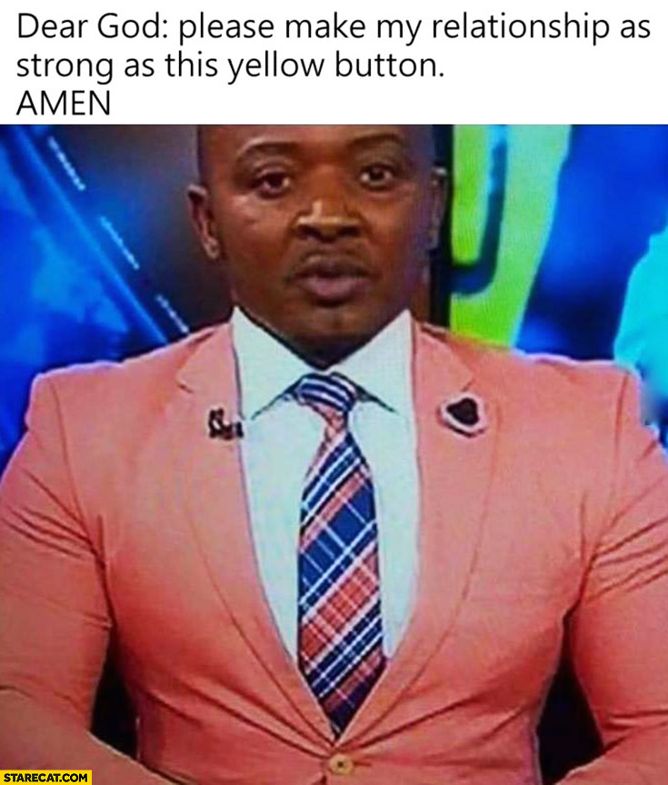 Dear God please make my relationship as strong as this yellow button. Man wearing too tight jacket